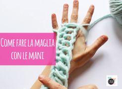 Come fare la maglia con le mani