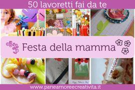 50 Lavoretti per la festa della mamma: scoprili tutti!