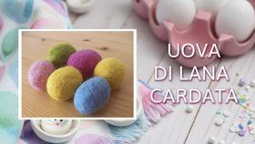 Pasqua: come creare le uova di lana cardata con l'infeltrimento ad acqua